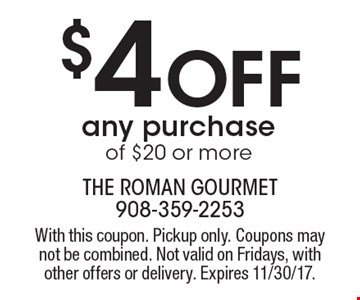 $4 Off any purchase of $20 or more. With this coupon. Pickup only. Coupons may not be combined. Not valid on Fridays, with other offers or delivery. Expires 11/30/17.