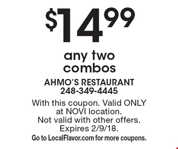 $14.99 any two combos. With this coupon. Valid ONLY at NOVI location. Not valid with other offers. Expires 2/9/18. Go to LocalFlavor.com for more coupons.