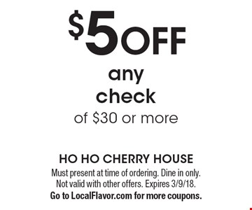 $5 off any check of $30 or more. Must present at time of ordering. Dine in only. Not valid with other offers. Expires 3/9/18. Go to LocalFlavor.com for more coupons.