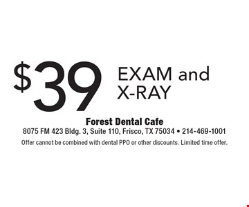 $39 Exam and X-Ray. Offer cannot be combined with dental PPO or other discounts. Limited time offer.