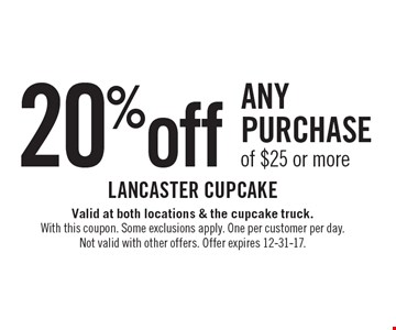 20% off any purchase of $25 or more. Valid at both locations & the cupcake truck.With this coupon. Some exclusions apply. One per customer per day.Not valid with other offers. Offer expires 12-31-17.