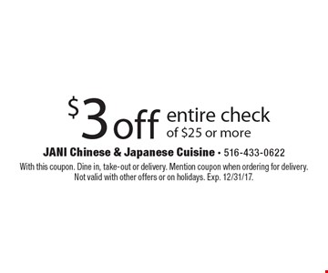 $3 off entire check of $25 or more. With this coupon. Dine in, take-out or delivery. Mention coupon when ordering for delivery. Not valid with other offers or on holidays. Exp. 12/31/17.