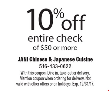 10% off entire check of $50 or more. With this coupon. Dine in, take-out or delivery. Mention coupon when ordering for delivery. Not valid with other offers or on holidays. Exp. 12/31/17.