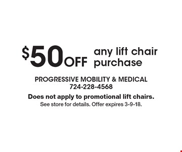 $50 Off any lift chair purchase. Does not apply to promotional lift chairs. See store for details. Offer expires 3-9-18.