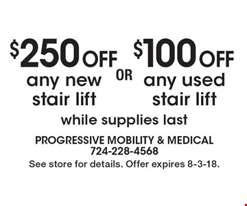 $100 Off any used stair lift OR $250 Off any new stair lift. While supplies last. See store for details. Offer expires 8-3-18.