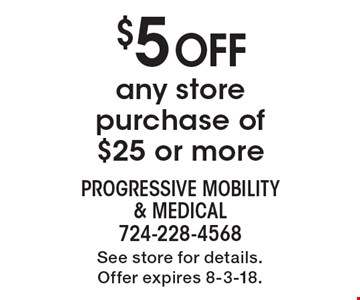 $5 Off any store purchase of $25 or more. See store for details. Offer expires 8-3-18.