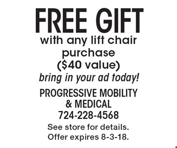 FREE Gift with any lift chair purchase ($40 value) bring in your ad today! See store for details. Offer expires 8-3-18.