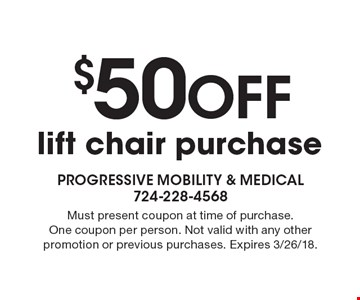 $50 off lift chair purchase. Must present coupon at time of purchase. One coupon per person. Not valid with any other promotion or previous purchases. Expires 3/26/18.