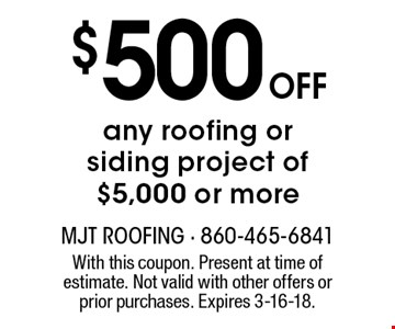 $500 Off any roofing or siding project of $5,000 or more. With this coupon. Present at time of estimate. Not valid with other offers or prior purchases. Expires 3-16-18.