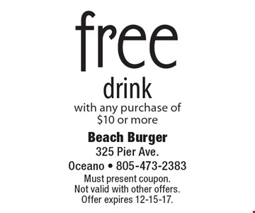 free drink with any purchase of $10 or more. Must present coupon. Not valid with other offers.  Offer expires 12-15-17.