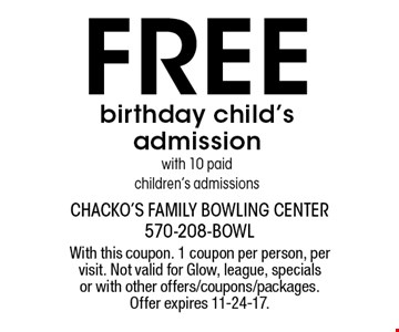 Free birthday child's admission with 10 paid children's admissions. With this coupon. 1 coupon per person, per visit. Not valid for Glow, league, specials or with other offers/coupons/packages. Offer expires 11-24-17.