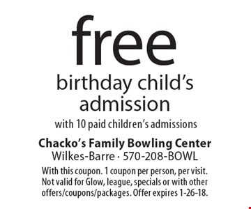 Free birthday child's admission with 10 paid children's admissions. With this coupon. 1 coupon per person, per visit. Not valid for Glow, league, specials or with other offers/coupons/packages. Offer expires 1-26-18.
