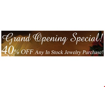 Grand opening special! 40% off any in-stock jewelry purchase.