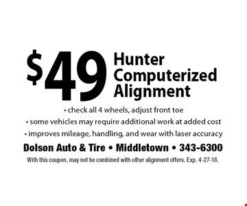 $49 Hunter Computerized Alignment - check all 4 wheels, adjust front toe - some vehicles may require additional work at added cost - improves mileage, handling, and wear with laser accuracy. With this coupon, may not be combined with other alignment offers. Exp. 4-27-18.