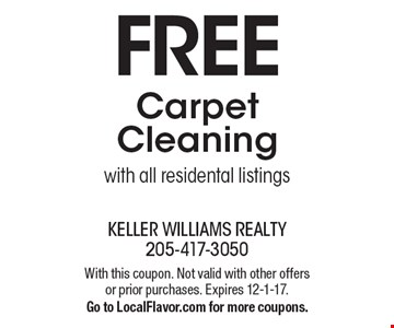 Free Carpet Cleaning with all residental listings. With this coupon. Not valid with other offers or prior purchases. Expires 12-1-17. Go to LocalFlavor.com for more coupons.