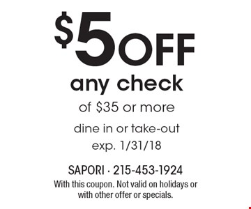 $5 off any check of $35 or more. Dine in or take-out. Exp. 1/31/18. With this coupon. Not valid on holidays or with other offer or specials.