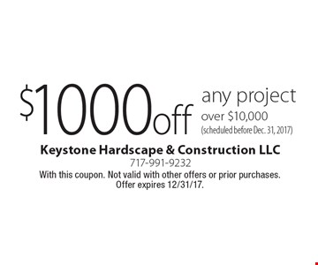 $1000 off any project over $10,000 (scheduled before Dec. 31, 2017). With this coupon. Not valid with other offers or prior purchases. Offer expires 12/31/17.