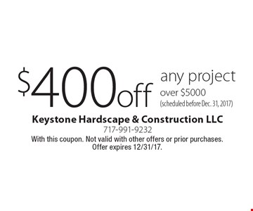 $400 off any project over $5000 (scheduled before Dec. 31, 2017). With this coupon. Not valid with other offers or prior purchases. Offer expires 12/31/17.
