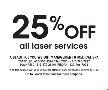 25% Off all laser services. With this coupon. Not valid with other offers or prior purchases. Expires 12-1-17.Go to LocalFlavor.com for more coupons.