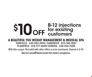 $10 Off B-12 injections for existing customers. With this coupon. Not valid with other offers or prior purchases. Expires 2-2-18.Go to LocalFlavor.com for more coupons.