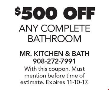 $500 OFF any complete bathroom. With this coupon. Must mention before time of estimate. Expires 11-10-17.