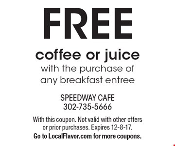 FREE coffee or juice with the purchase of any breakfast entree. With this coupon. Not valid with other offers or prior purchases. Expires 12-8-17.Go to LocalFlavor.com for more coupons.