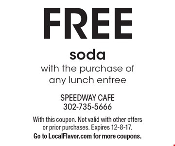 FREE soda with the purchase of any lunch entree. With this coupon. Not valid with other offers or prior purchases. Expires 12-8-17.Go to LocalFlavor.com for more coupons.