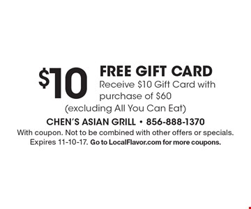 $10 free gift card. Receive $10 gift card with purchase of $60 (excluding All You Can Eat). With coupon. Not to be combined with other offers or specials. Expires 11-10-17. Go to LocalFlavor.com for more coupons.