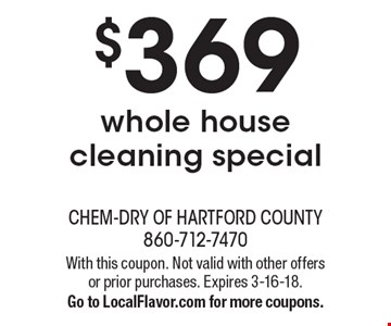 $369 whole house cleaning special. With this coupon. Not valid with other offers or prior purchases. Expires 3-16-18. Go to LocalFlavor.com for more coupons.