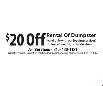 $20 Off Rental Of Dumpster (valid only with our loading services). Unlimited weight, no hidden fees. With this coupon. Cannot be combined with other offers or prior services. Exp. 12-1-17.