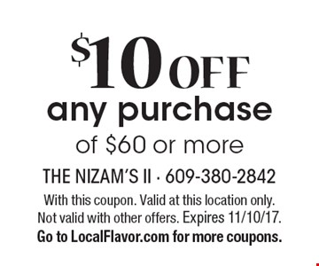 $10 Off Any Purchase Of $60 Or More. With this coupon. Valid at this location only. Not valid with other offers. Expires 11/10/17. Go to LocalFlavor.com for more coupons.