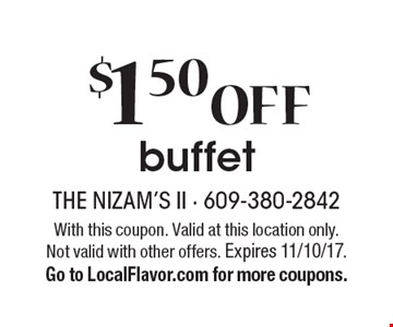 $1.50 Off Buffet. With this coupon. Valid at this location only. Not valid with other offers. Expires 11/10/17. Go to LocalFlavor.com for more coupons.
