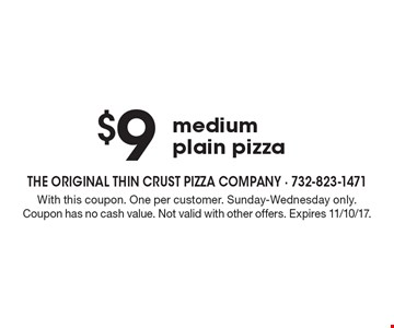 $9 medium plain pizza. With this coupon. One per customer. Sunday-Wednesday only. Coupon has no cash value. Not valid with other offers. Expires 11/10/17.