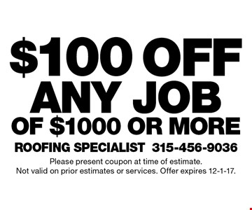 $100 off any job of $1000 or more. Please present coupon at time of estimate.Not valid on prior estimates or services. Offer expires 12-1-17.