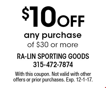 $10 Off any purchase of $30 or more. With this coupon. Not valid with other offers or prior purchases. Exp. 12-1-17.