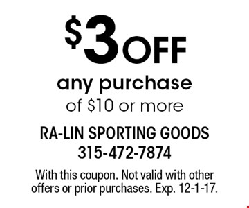 $3 Off any purchase of $10 or more. With this coupon. Not valid with other offers or prior purchases. Exp. 12-1-17.