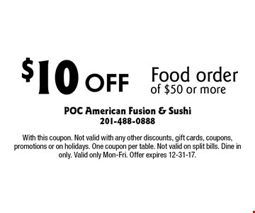 $10 Off Food order of $50 or more. With this coupon. Not valid with any other discounts, gift cards, coupons, promotions or on holidays. One coupon per table. Not valid on split bills. Dine in only. Valid only Mon-Fri. Offer expires 12-31-17.