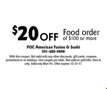 $20 Off Food order of $100 or more. With this coupon. Not valid with any other discounts, gift cards, coupons, promotions or on holidays. One coupon per table. Not valid on split bills. Dine in only. Valid only Mon-Fri. Offer expires 12-31-17.