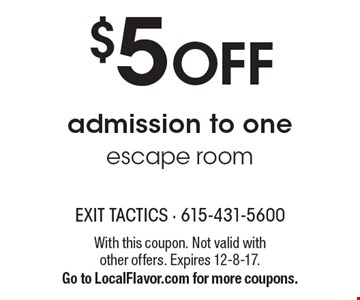 $5 off admission to one escape room. With this coupon. Not valid with other offers. Expires 12-8-17. Go to LocalFlavor.com for more coupons.