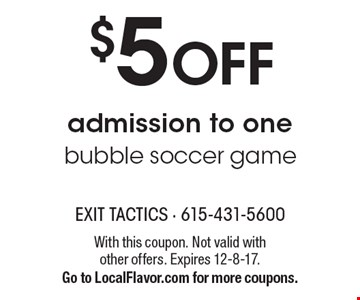 $5 off admission to one bubble soccer game. With this coupon. Not valid with other offers. Expires 12-8-17. Go to LocalFlavor.com for more coupons.