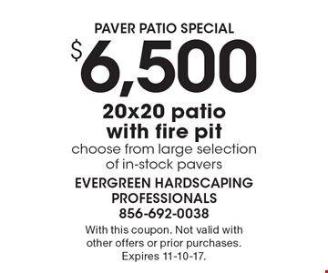 Paver patio special. $6,500 20x20 patio with fire pit. Choose from large selection of in-stock pavers. With this coupon. Not valid with other offers or prior purchases. Expires 11-10-17.