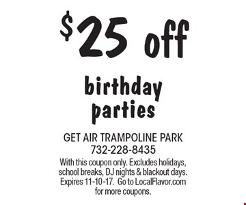 $25 off birthday parties. With this coupon only. Excludes holidays, school breaks, DJ nights & blackout days. Expires 11-10-17. Go to LocalFlavor.com for more coupons.