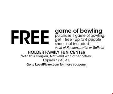 Free game of bowling. Purchase 1 game of bowling, get 1 free. Up to 4 people. Shoes not included. Valid at Hendersonville or Gallatin. With this coupon. Not valid with other offers. Expires 12-18-17.Go to LocalFlavor.com for more coupons.