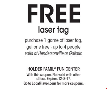 Free laser tag. Purchase 1 game of laser tag, get one free. - Up to 4 people valid at Hendersonville or Gallatin. With this coupon. Not valid with other offers. Expires 12-8-17. Go to LocalFlavor.com for more coupons.