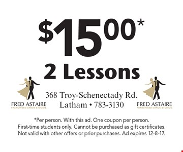 $15.00* 2 Lessons. *Per person. With this ad. One coupon per person.First-time students only. Cannot be purchased as gift certificates. Not valid with other offers or prior purchases. Ad expires 12-8-17.