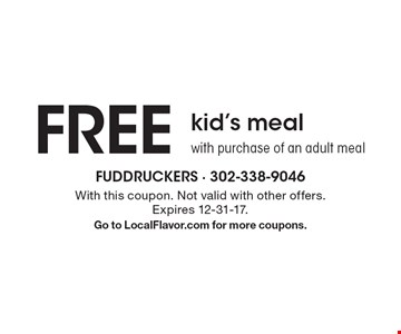 FREE kid's meal with purchase of an adult meal . With this coupon. Not valid with other offers. Expires 12-31-17. Go to LocalFlavor.com for more coupons.