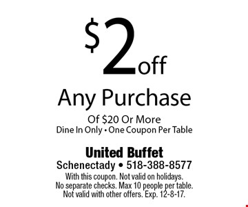 $2 off Any Purchase Of $20 Or More Dine In Only - One Coupon Per Table. With this coupon. Not valid on holidays. No separate checks. Max 10 people per table. Not valid with other offers. Exp. 12-8-17.