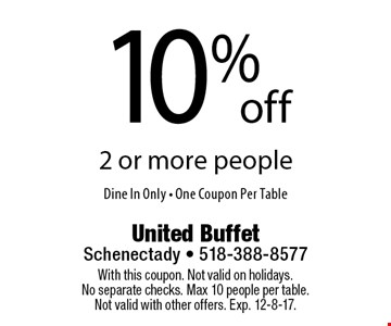 10%off 2 or more people Dine In Only - One Coupon Per Table. With this coupon. Not valid on holidays. No separate checks. Max 10 people per table. Not valid with other offers. Exp. 12-8-17.
