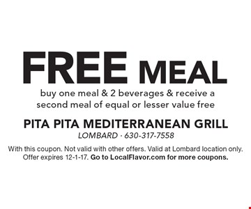 FREE MEALbuy one meal & 2 beverages & receive a second meal of equal or lesser value free. With this coupon. Not valid with other offers. Valid at Lombard location only. Offer expires 12-1-17. Go to LocalFlavor.com for more coupons.
