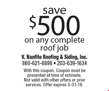 save $500 on any complete roof job. With this coupon. Coupon must be presented at time of estimate. Not valid with other offers or prior services. Offer expires 3-31-18.